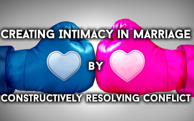 Creating Intimacy in Marriage by Constructively Resolving Conflict