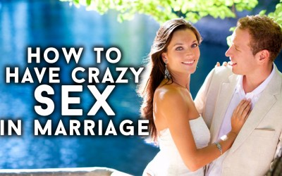 How to Have Crazy Sex in Marriage